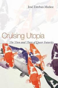 Cruising Utopia: The Then and There of Queer Futurity