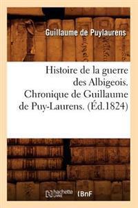 Histoire de La Guerre Des Albigeois. Chronique de Guillaume de Puy-Laurens. (A0/00d.1824)