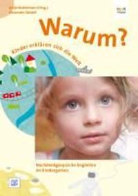 Warum? Kinder erklären sich die Welt. Sprachförderung mit Philosophie im Kindergarten