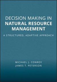 Decision Making in Natural Resource Management Decision Making in Natural Resource Management: A Structured, Adaptive Approach a Structured, Adaptive