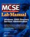 MCSE Windows 2000 Directory Services Administration: Lab Manual (Exam 70 217)
