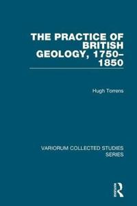 The Practice of British Geology, 1750 to 1850