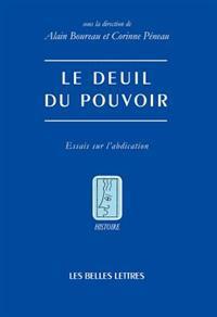 Le Deuil Du Pouvoir: Essais Sur L'Abdication