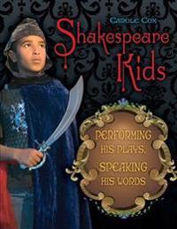 Shakespeare Kids: Performing His Plays, Speaking His Words