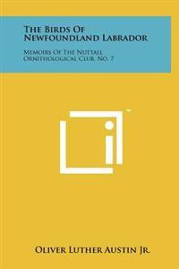 The Birds of Newfoundland Labrador: Memoirs of the Nuttall Ornithological Club, No. 7