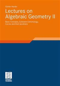 Lectures on Algebraic Geometry II: Basic Concepts, Coherent Cohomology, Curves and Their Jacobians