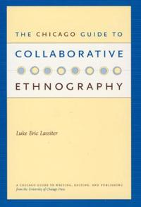 The Chicago Guide To Collaborative Ethnography