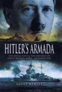 Hitler's Armada: The Royal Navy & the Defence of Great Britain April - October 1940