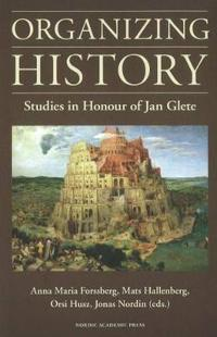 Organizing History: Studies in Honour of Jan Glete