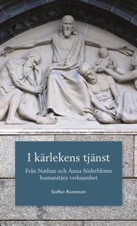 I kärlekens tjänst : från Nathan och Anna Söderbloms humanitära verksamhet