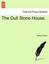 The Dull Stone House.