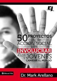 50 proyectos de acción social para involucrar a los jóvenes y cambiar el mundo / 50 Social Action Projects to Engage Young People and Changing the World