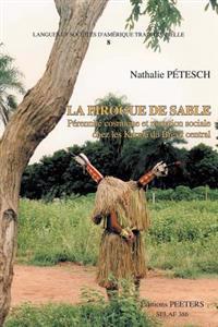 La Pirogue de Sable. Perennite Cosmique Et Mutation Sociale Chez Les Karaja Du Bresil Central