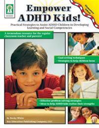 Empowering ADHD Kids: Practical Strategies to Assist Children with Attention Deficit Hyperactivity Disorder in Developing Learning and Socia [With Wor