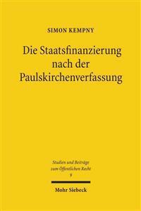 Die Staatsfinanzierung Nach Der Paulskirchenverfassung: Eine Untersuchung Des Finanz- Und Steuerverfassungsrechts Der Verfassung Des Deutschen Reiches