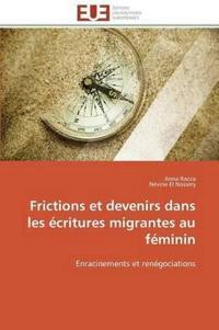 Frictions Et Devenirs Dans Les �critures Migrantes Au F�minin