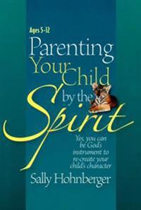 Parenting Your Infant / Toddler by the Spirit: Yes, You Can Lay the Foundation for a Godly Character