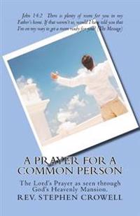 A Prayer for a Common Person: The Lord's Prayer as Seen Through God's Heavenly Mansion