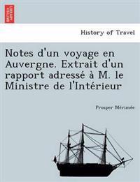 Notes D'Un Voyage En Auvergne. Extrait D'Un Rapport Adresse A M. Le Ministre de L'Inte Rieur