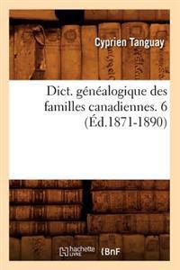 Dict. G�n�alogique Des Familles Canadiennes. 6 (�d.1871-1890)