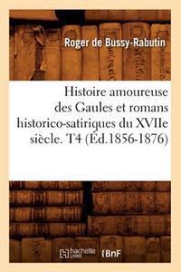 Histoire Amoureuse Des Gaules Et Romans Historico-Satiriques Du Xviie Si�cle. T4 (�d.1856-1876)