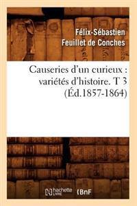 Causeries D'Un Curieux: Varietes D'Histoire. T 3 (Ed.1857-1864)