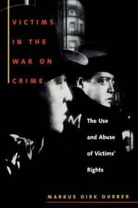 Victims in the War on Crime : the Use and Abuse of Victims' Rights
