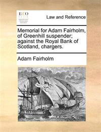 Memorial for Adam Fairholm, of Greenhill Suspender; Against the Royal Bank of Scotland, Chargers.