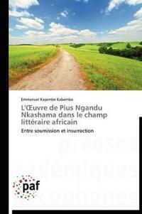 L' Uvre de Pius Ngandu Nkashama Dans Le Champ Litteraire Africain