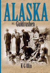 Alaska : Del 2, Guldrushen Det sista stora äventyret