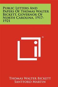 Public Letters and Papers of Thomas Walter Bickett, Governor of North Carolina, 1917-1921