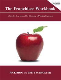 The Franchisee Workbook: A Step-By-Step Manual for Choosing a Winning Franchise
