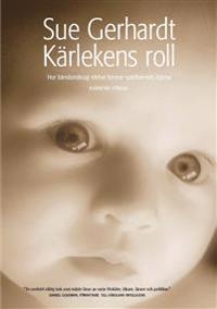 Kärlekens roll : hur känslomässig närhet formar spädbarnets hjärna