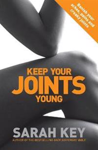 Keep your joints young - banish your aches, pains and creaky joints