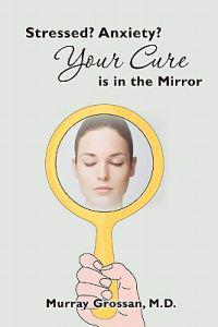 Stressed? Anxiety? Your Cure Is in the Mirror