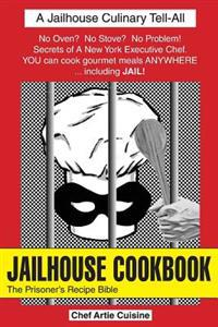 Jailhouse Cookbook the Prisoner's Recipe Bible