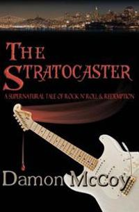 The Stratocaster: A Supernatural Tale of Rock N Roll and Redemption