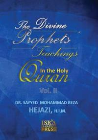 The Divine Prophets Teachings in the Holy Quran Vol. 2: A Quranic Interpretation of Selected Verses