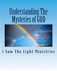 Understanding the Mysteries of God: June 2013 Edition