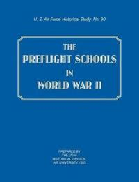 The Preflight Schools in World War II (Us Air Forces Historical Studies