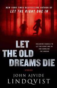 Let the Old Dreams Die: Stories