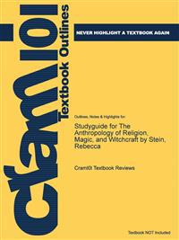 Studyguide for the Anthropology of Religion, Magic, and Witchcraft by Stein, Rebecca