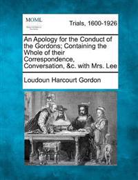 An Apology for the Conduct of the Gordons; Containing the Whole of Their Correspondence, Conversation, &C. with Mrs. Lee