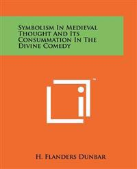 Symbolism in Medieval Thought and Its Consummation in the Divine Comedy