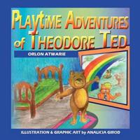 Playtime Adventures of Theodore Ted