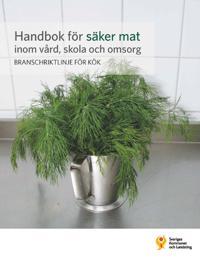 Handbok för säker mat inom vård, skola och omsorg : branschriktlinje för kök