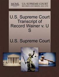 U.S. Supreme Court Transcript of Record Wainer V. U S