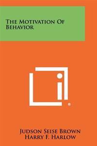 The Motivation of Behavior