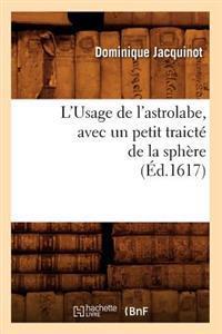 L'Usage de l'Astrolabe, Avec Un Petit Traict� de la Sph�re, (�d.1617)