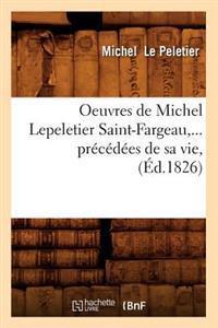 Oeuvres de Michel Lepeletier Saint-Fargeau, Pr�c�d�es de Sa Vie (�d.1826)
